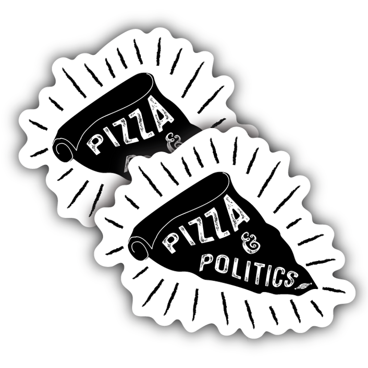 """Pizza And Politics  (4"""" x 4"""" Vinyl Sticker -- Pack of Two!)"""
