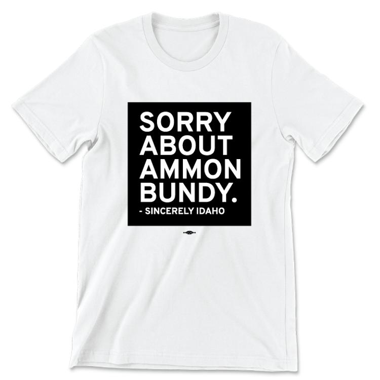 Sorry About Ammon Bundy (Unisex White Tee)