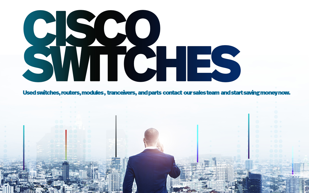 Text reads Cisco Switches: used switches, routers, modules,  transceivers, and parts contact our sales team and start saving money now.