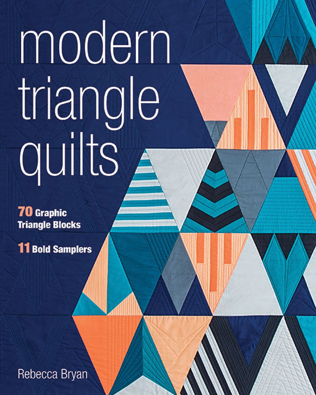 Modern Triangle Quilts 70 Graphic Triangle Blocks 11 Bold