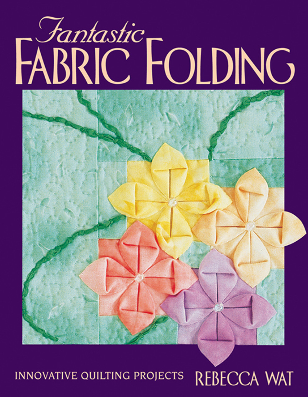 Fantastic Fabric Folding Quilting Book by Rebecca Wat Softcover 95 Pages