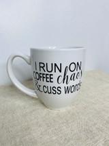 I RUN ON COFFEE CHAOS & CUSS WORDS