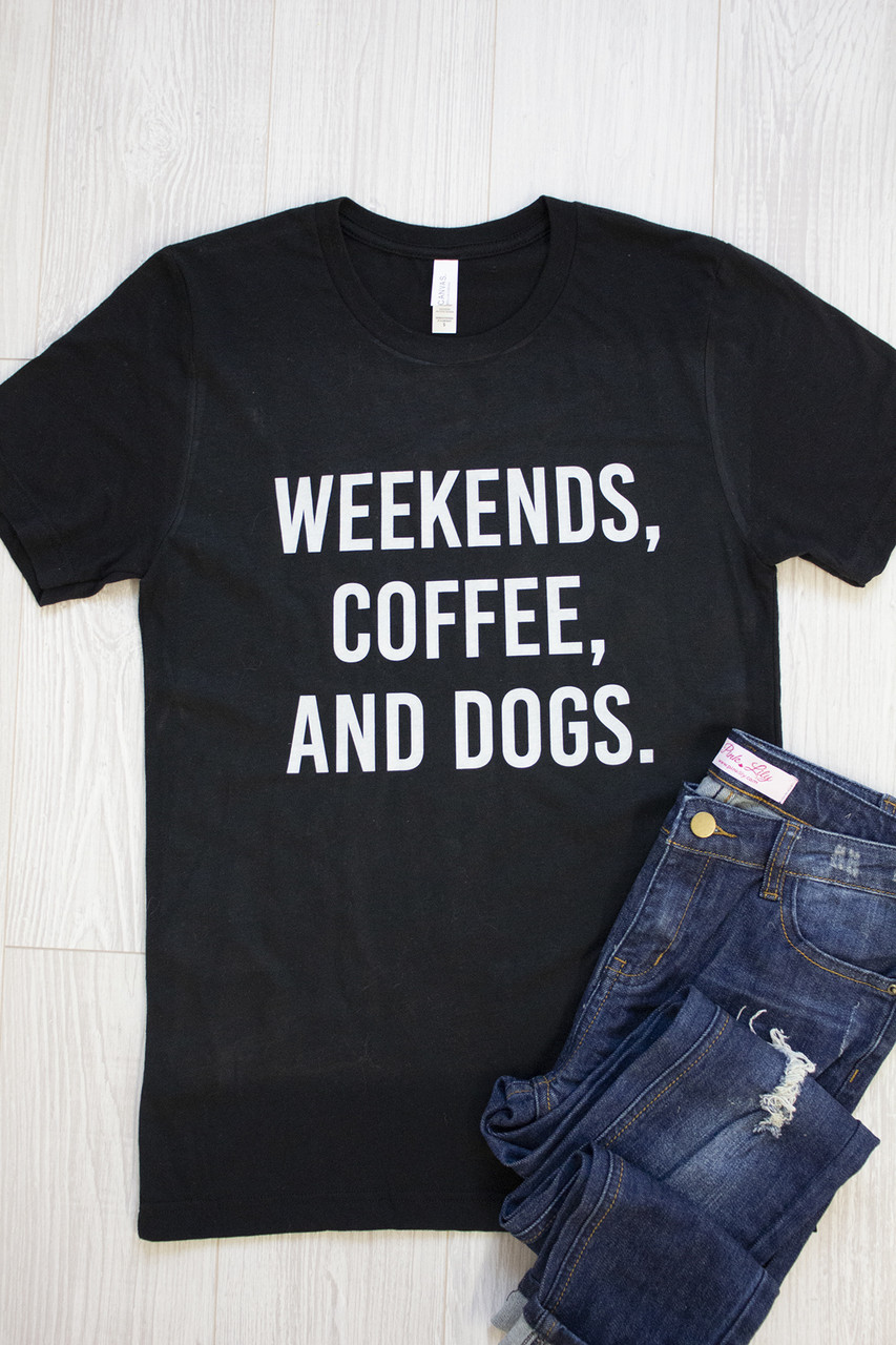 Weekends Coffee And Dogs Graphic Tee The Pink Lily