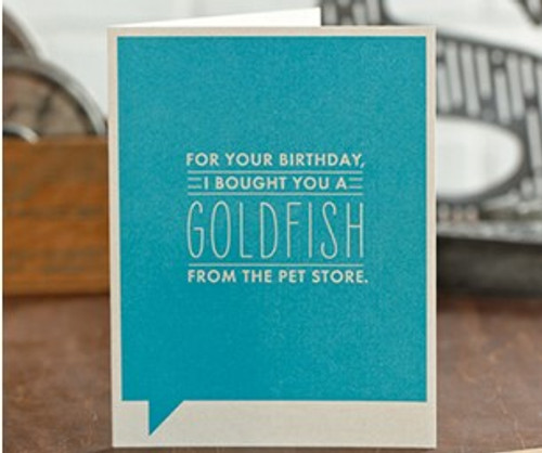 Birthday Card - I Bought You A Goldfish....