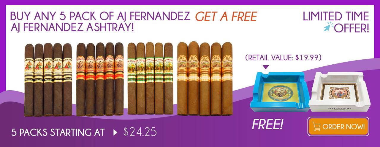 Buy any 5 Pack of AJ Fernandez get a FREE AJ Fernandez Ashtray!