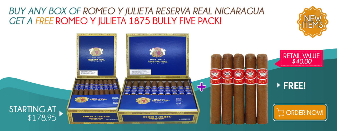 Buy any box of Romeo Y Julieta Reserva Real Nicaragua get a FREE Romeo Y Julieta 1875 Bully Five Pack!