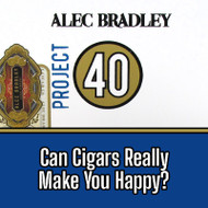 Alec Bradley Project 40, Can Cigars Really Make You Happy?