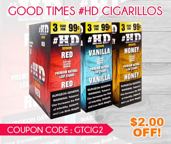 GOOD TIMES #HD CIGARILLOS $2.00 OFF!