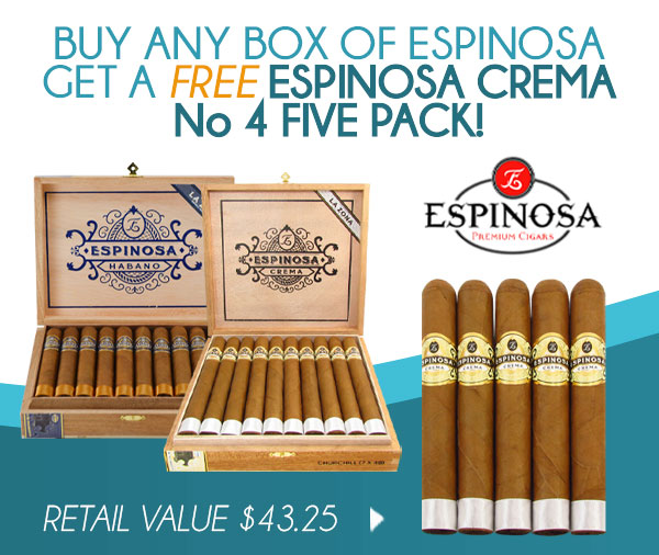 Buy any Box of Espinosa get a FREE Espinosa Crema No. 4 Five Pack!