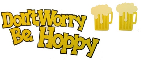 Don't Worry Be Hoppy Craft Beer 3-Piece Fully-Assembled Cuts Scrapbook Embellishment by SSC Laser Designs