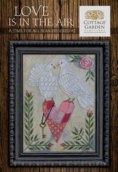 Time For All Seasons 2 - LoveIs In The Air 100w x 130h by Cottage Garden Samplings 21-1164