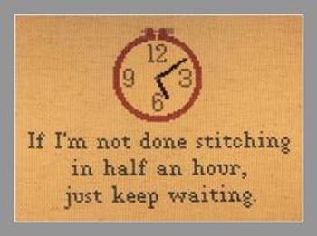 If I Am Not Done Stitching by Burdhouse Stitchery 21-1417