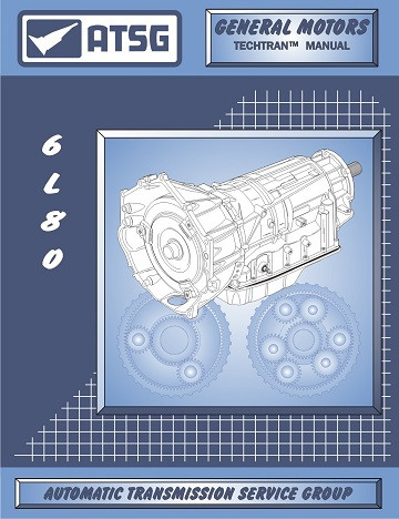 6L80 TRANSMISSION TECHNICAL & SERVICE MANUAL BY ATSG ...