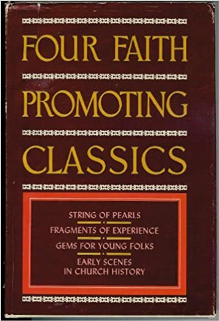 Four Faith Promoting Classics: A String of Pearls, Fragments of Experience, Gems for the Young Folks, Early Scenes in Church History (Hardcover)