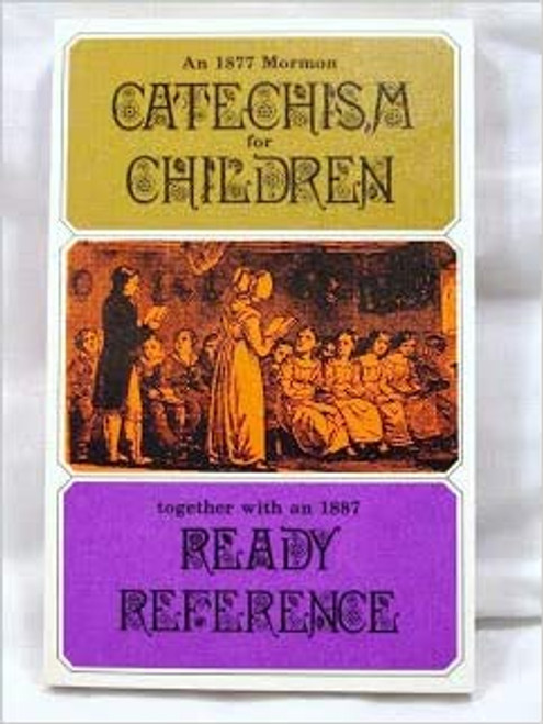 An 1877 Mormon Catechism for Children together with an 1887 Ready Reference (Paperback)