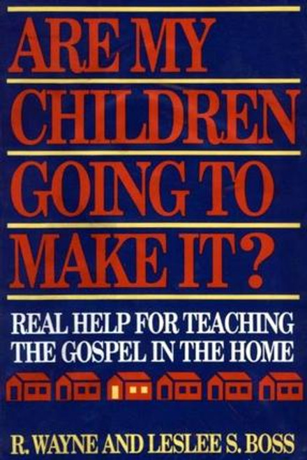 Are My Children Going to Make It? Real Help for Teaching the Gospel in the Home (Hardcover)