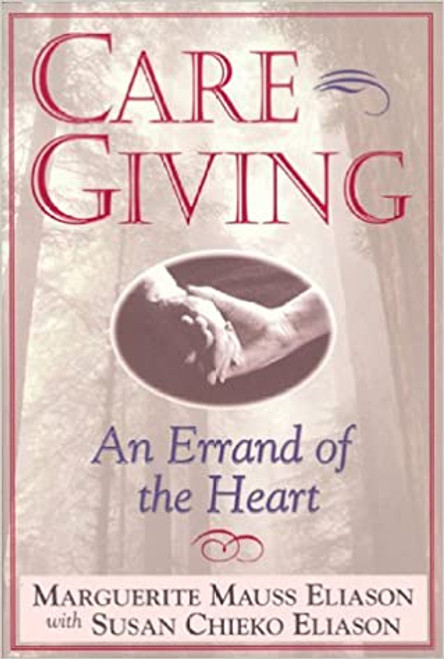 Caregiving: An Errand of the Heart : Survival Tips for Caregivers (Paperback)