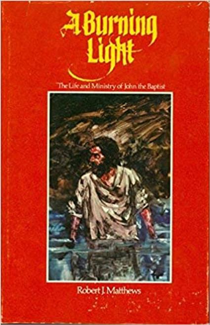 A Burning Light: The life and ministry of John the Baptist (Hardback)