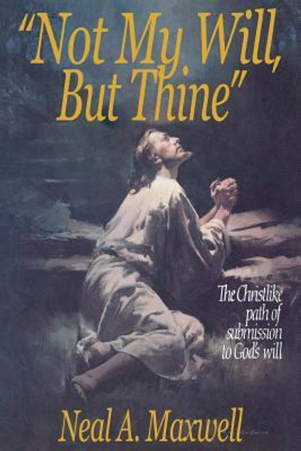 Not My Will, But Thine: The Christlike Path of Submission to God's Will (Hardback)