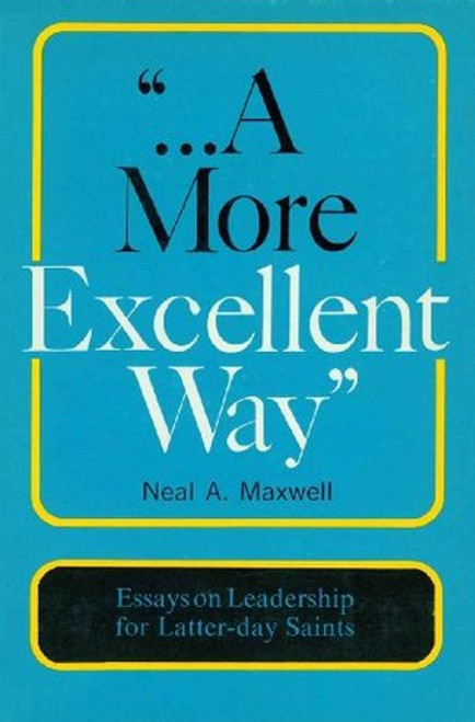 A More Excellent Way: Essays on Leadership for Latter-day Saints (Hardback)