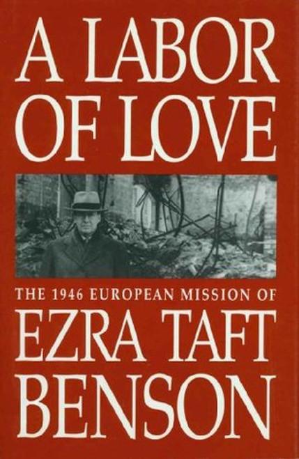 A Labor of Love: The 1946 European Mission of Ezra Taft Benson (Hardcover)