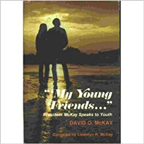 """""""My Young Friends..."""" President McKay Speaks to Youth (Hardcover)"""