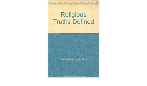 Religious truth defined: A comparison of religious faiths with the restored gospel (Hardcover)