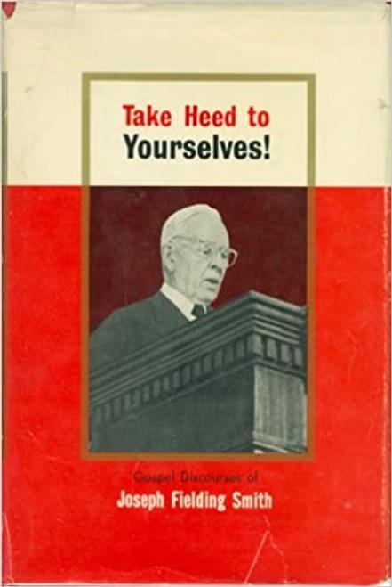 Take Heed to Yourselves: Gospel Discourses of Joseph Fielding Smith (Hardcover)