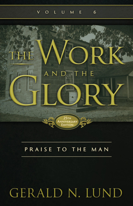 The Work and the Glory, Vol. 6: Praise to the Man (Hardcover)