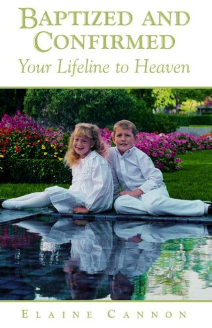 Baptized and Confirmed : Your Lifeline to Heaven (Hardcover)