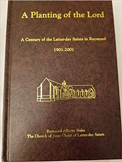 A Planting of the Lord: A Century of the Latter-day Saints in Raymond 1901-2001 (Hardcover)