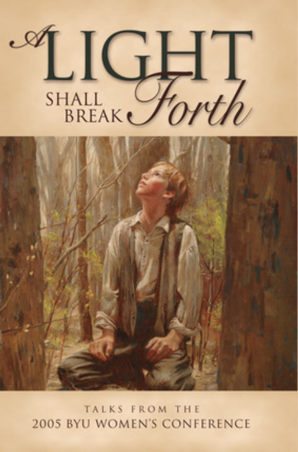 A Light Shall Break Forth: Talks from the 2005 BYU Women's Conference (Hardcover)