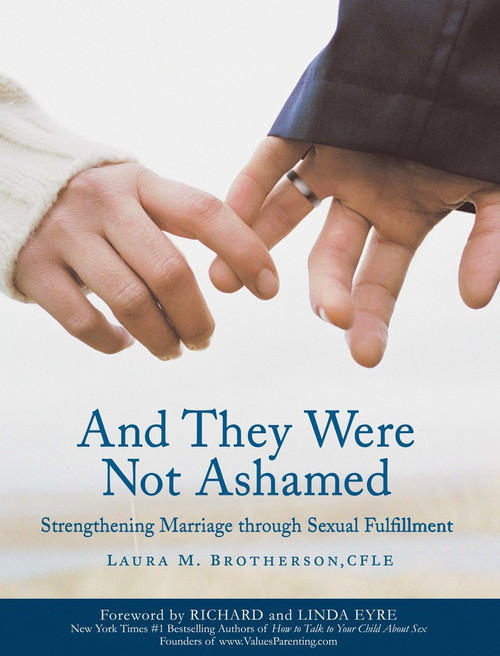 And They Were Not Ashamed: Strengthening Marriage Through Sexual Fulfillment (Paperback)