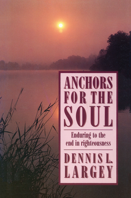 Anchors for the Soul Enduring to the End in Righteousness (Hardcover)