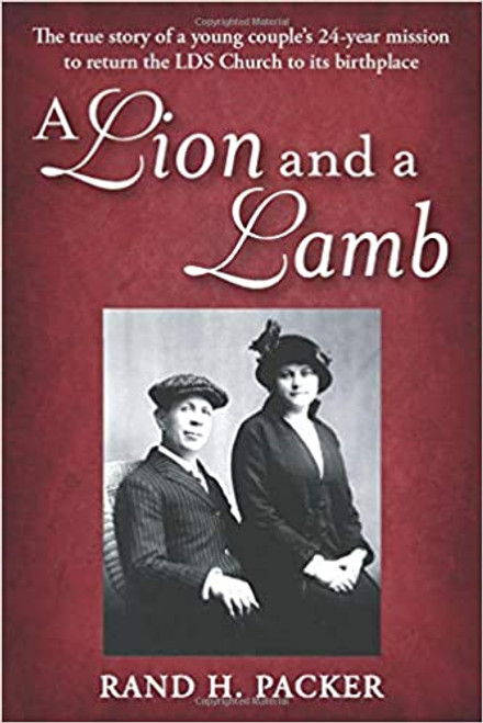 A Lion and a Lamb: The true story of a young couple's 24-year mission to return the LDS Church to its birthplace (Paperback)