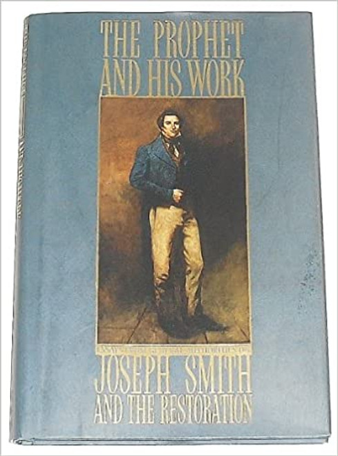 The Prophet and His Work: Essays from General Authorities on Joseph Smith and the Restoration (Hardcover)