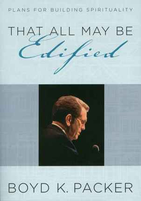 """""""That All May Be Edified"""": Talks,Sermons & Commentary by Boyd K. Packer (Paperback)"""