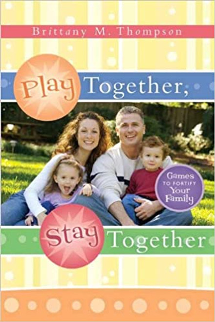 Play Together, Stay Together: Games to Fortify Your Family (Paperback)
