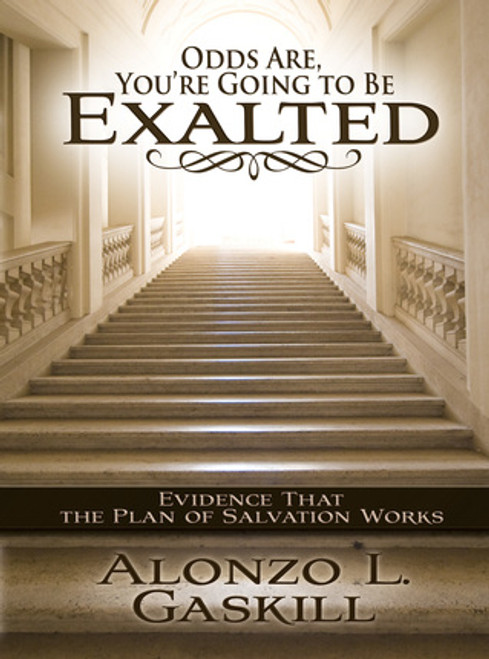 Odds Are You're Going to Be Exalted: Evidence That the Plan of Salvation Works(Hardcover)