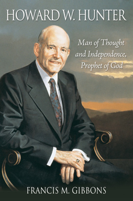 Howard W. Hunter: Man of Thought and Independence, Prophet of God (Paperback)