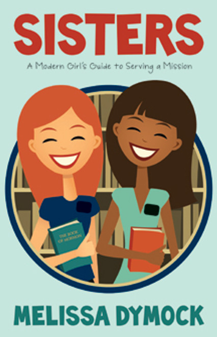 Sisters: A Modern Girl's Guide to Serving a Mission (Paperback)
