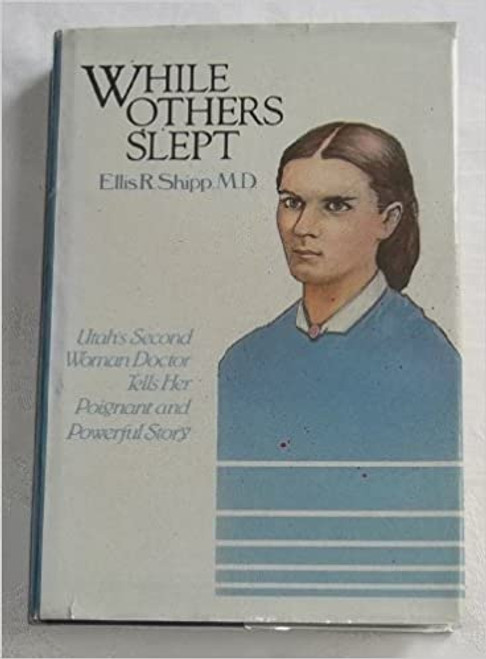 While Others Slept: Autobiography and Journal of Ellis Reynolds Shipp (Hardcover)