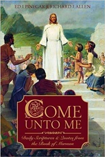 Come Unto Me: Daily Scriptures and Quotes (Paperback)