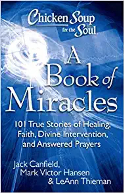 Chicken Soup for the Soul: A Book of Miracles: 101 True Stories of Healing, Faith, Divine Intervention, and Answered Prayers (Paperback)
