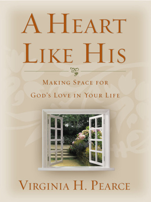A Heart Like His: Making Space for God's Love in Your Life (Hardcover)