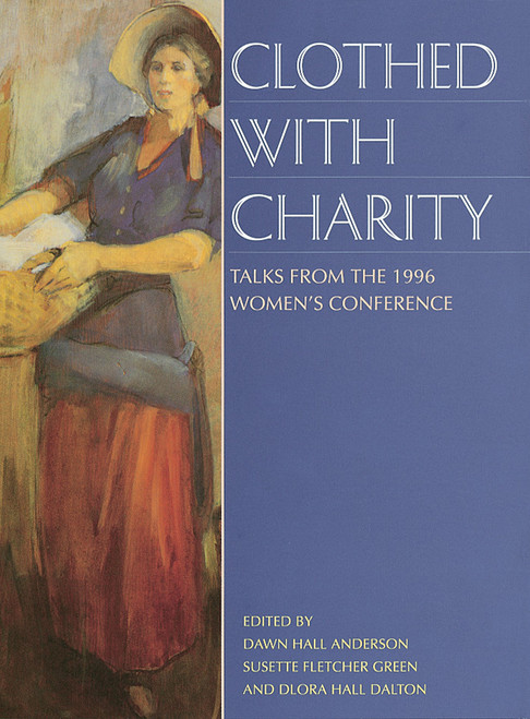 Clothed With Charity: Talks from the 1996 BYU Women's Conference (Hardcover)