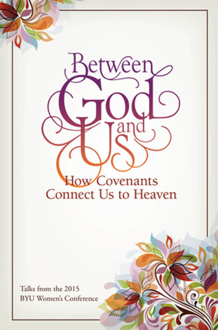 Between God And Us: Talks from the 2015 BYU Women's Conference (Hardcover)