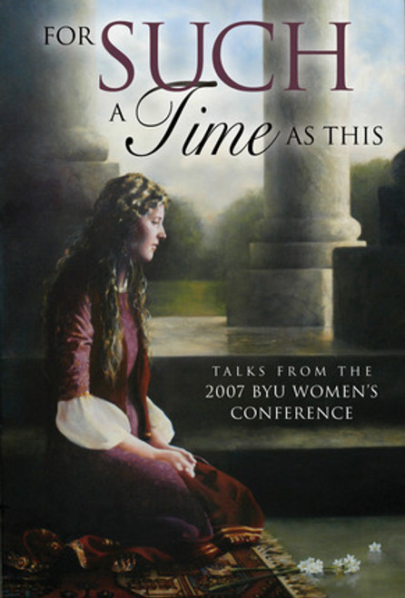 For Such A Time As This: Talks from the 2007 BYU Women's Conference (Hardcover)