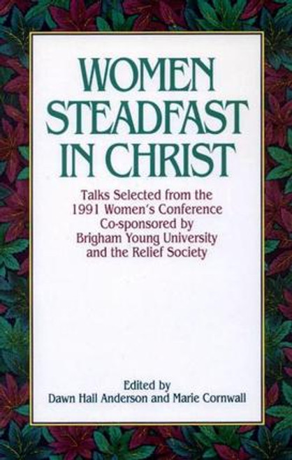 Women Steadfast In Christ: Talks from the 1991 BYU Women's Conference (Hardcover)
