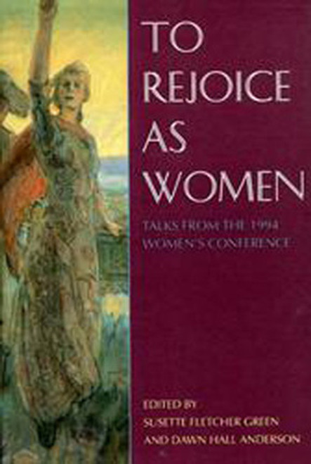 To Rejoice As Women: Talks from the 1994 BYU Women's Conference (Hardcover)